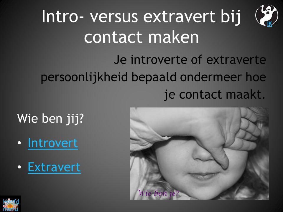 Intro- versus extravert bij contact maken Je introverte of extraverte persoonlijkheid bepaald ondermeer hoe je contact maakt. Wie ben jij? Introvert E