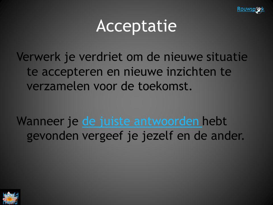 Acceptatie Verwerk je verdriet om de nieuwe situatie te accepteren en nieuwe inzichten te verzamelen voor de toekomst. Wanneer je de juiste antwoorden