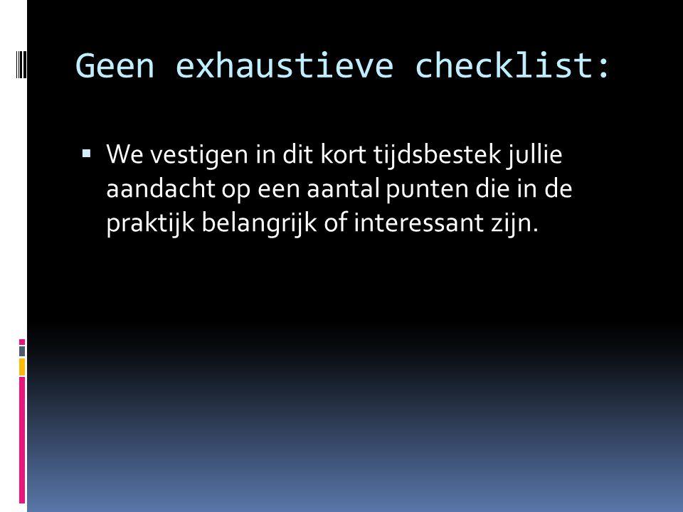 Geen exhaustieve checklist:  We vestigen in dit kort tijdsbestek jullie aandacht op een aantal punten die in de praktijk belangrijk of interessant zijn.