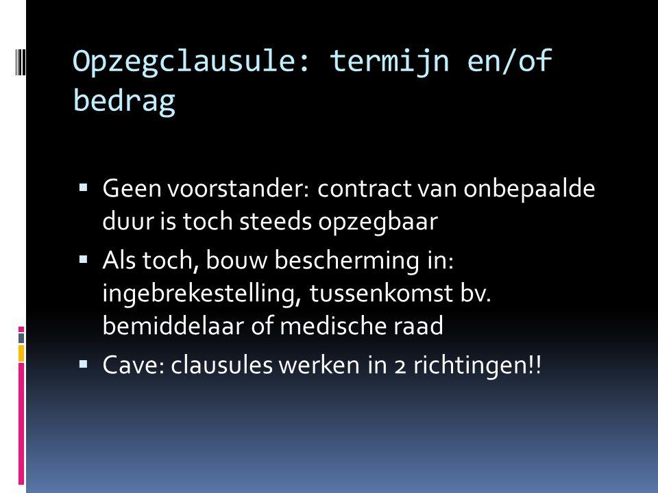 Opzegclausule: termijn en/of bedrag  Geen voorstander: contract van onbepaalde duur is toch steeds opzegbaar  Als toch, bouw bescherming in: ingebrekestelling, tussenkomst bv.