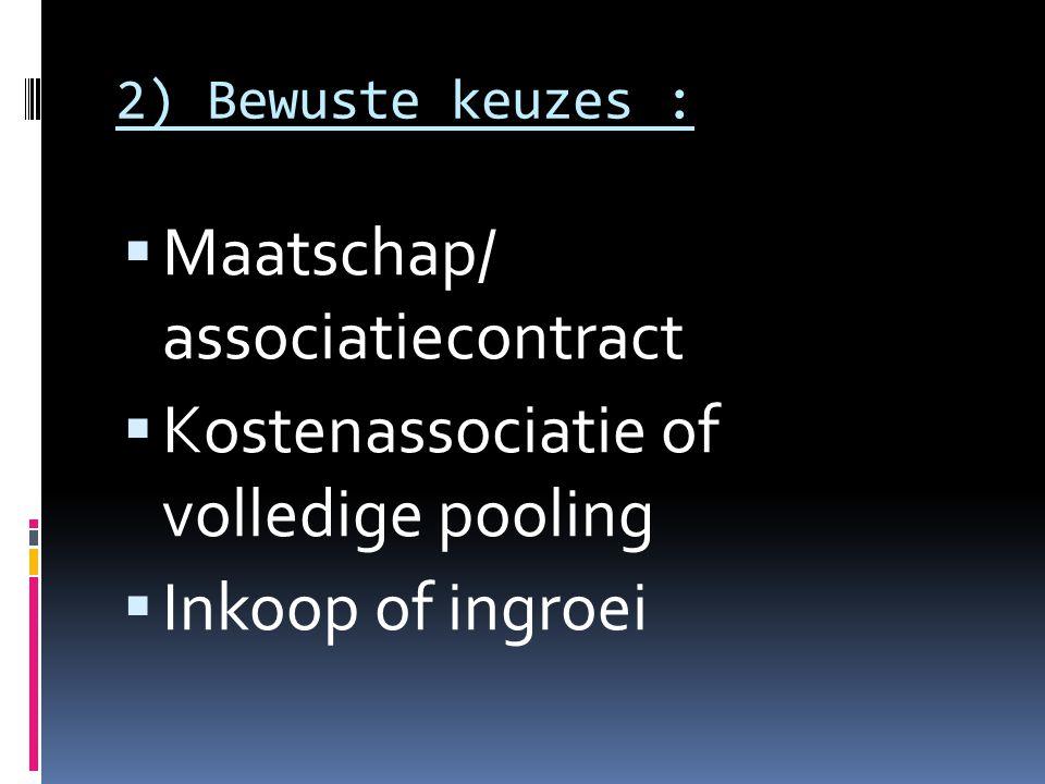 2) Bewuste keuzes :  Maatschap/ associatiecontract  Kostenassociatie of volledige pooling  Inkoop of ingroei