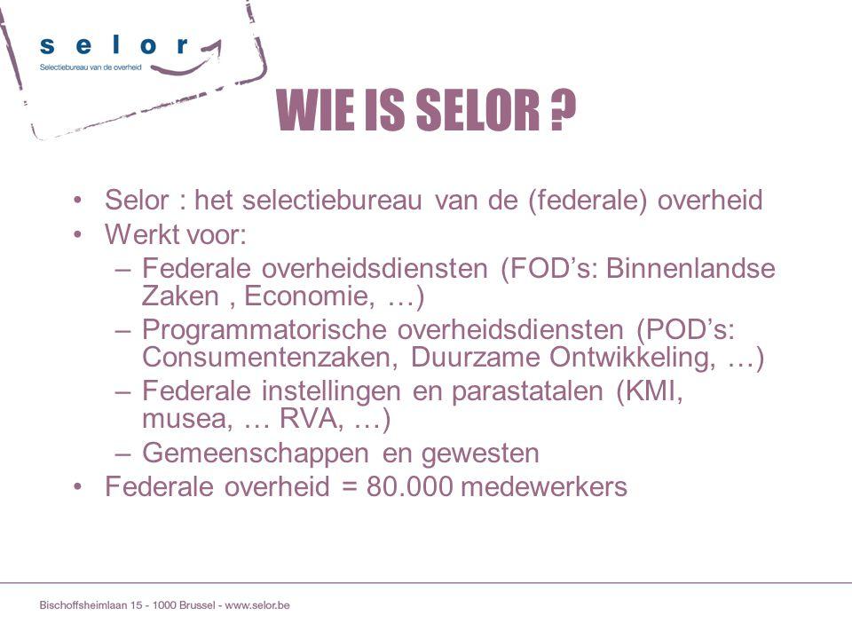 Selor : het selectiebureau van de (federale) overheid Werkt voor: –Federale overheidsdiensten (FOD's: Binnenlandse Zaken, Economie, …) –Programmatoris