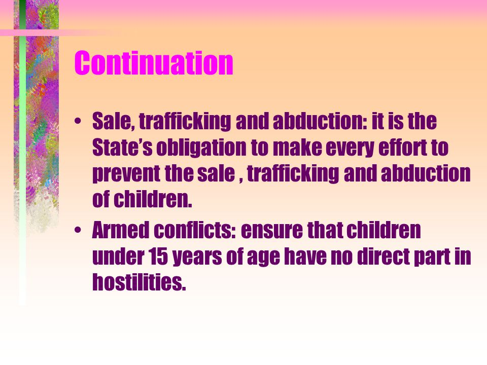 Continuation Sale, trafficking and abduction: it is the State's obligation to make every effort to prevent the sale, trafficking and abduction of chil