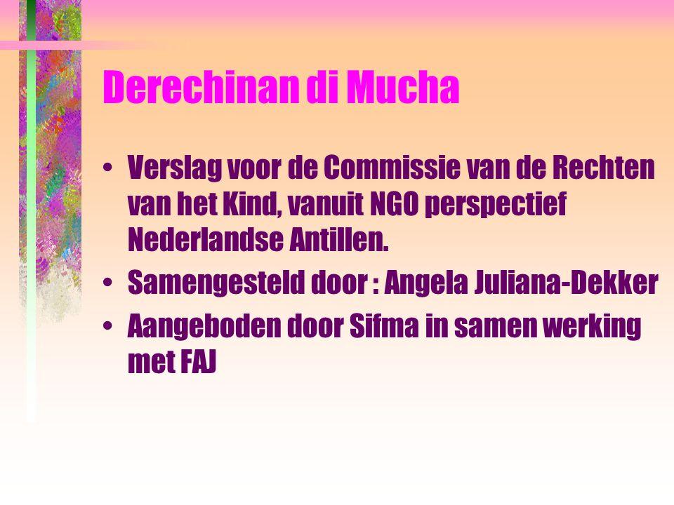 Derechinan di Mucha Verslag voor de Commissie van de Rechten van het Kind, vanuit NGO perspectief Nederlandse Antillen. Samengesteld door : Angela Jul