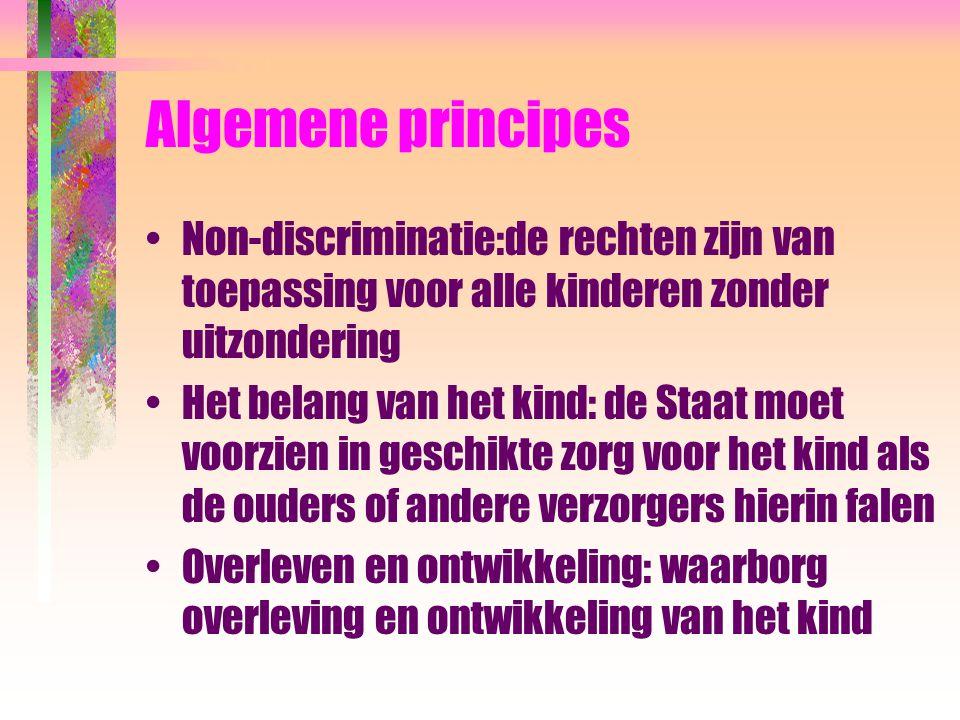 Algemene principes Non-discriminatie:de rechten zijn van toepassing voor alle kinderen zonder uitzondering Het belang van het kind: de Staat moet voor