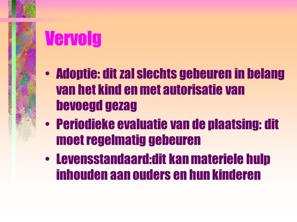 Vervolg Adoptie: dit zal slechts gebeuren in belang van het kind en met autorisatie van bevoegd gezag Periodieke evaluatie van de plaatsing: dit moet