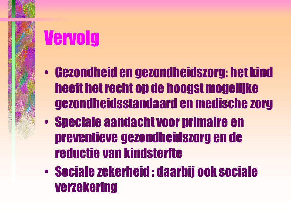Vervolg Gezondheid en gezondheidszorg: het kind heeft het recht op de hoogst mogelijke gezondheidsstandaard en medische zorg Speciale aandacht voor pr