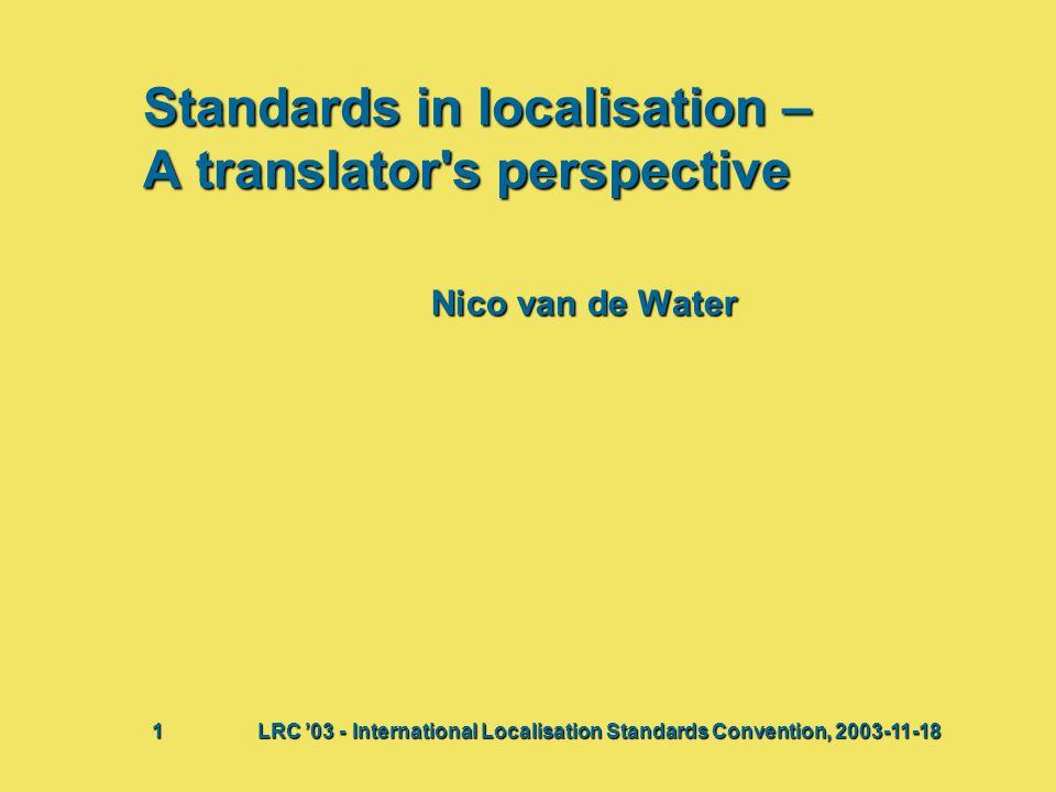 Standards in localisation – A translator s perspective Nico van de Water Bij deze presentatie vindt waarschijnlijk een discussie plaats waaruit actiepunten voortkomen.