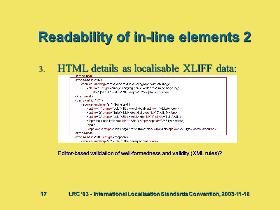 Readability of in-line elements 2 3. HTML details as localisable XLIFF data: Editor-based validation of well-formedness and validity (XML rules)? Bij