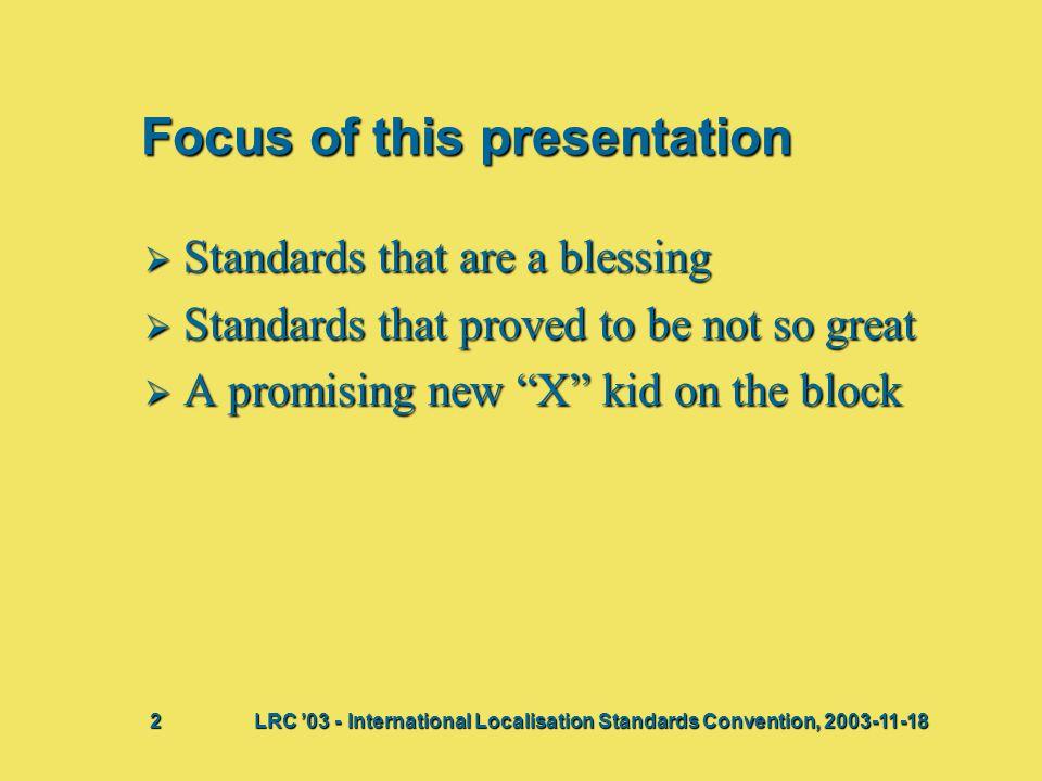 Focus of this presentation  Standards that are a blessing  Standards that proved to be not so great  A promising new X kid on the block Bij deze presentatie vindt waarschijnlijk een discussie plaats waaruit actiepunten voortkomen.