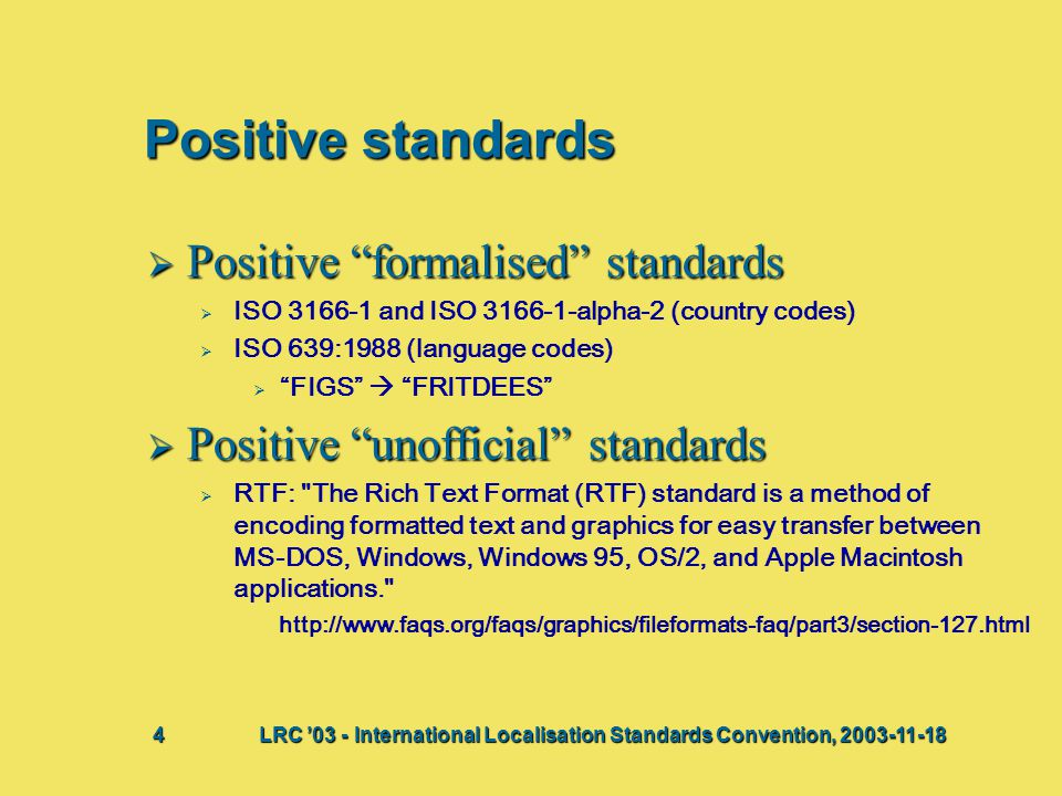 "Positive standards  Positive ""formalised"" standards   ISO 3166-1 and ISO 3166-1-alpha-2 (country codes)   ISO 639:1988 (language codes)   ""FIGS"