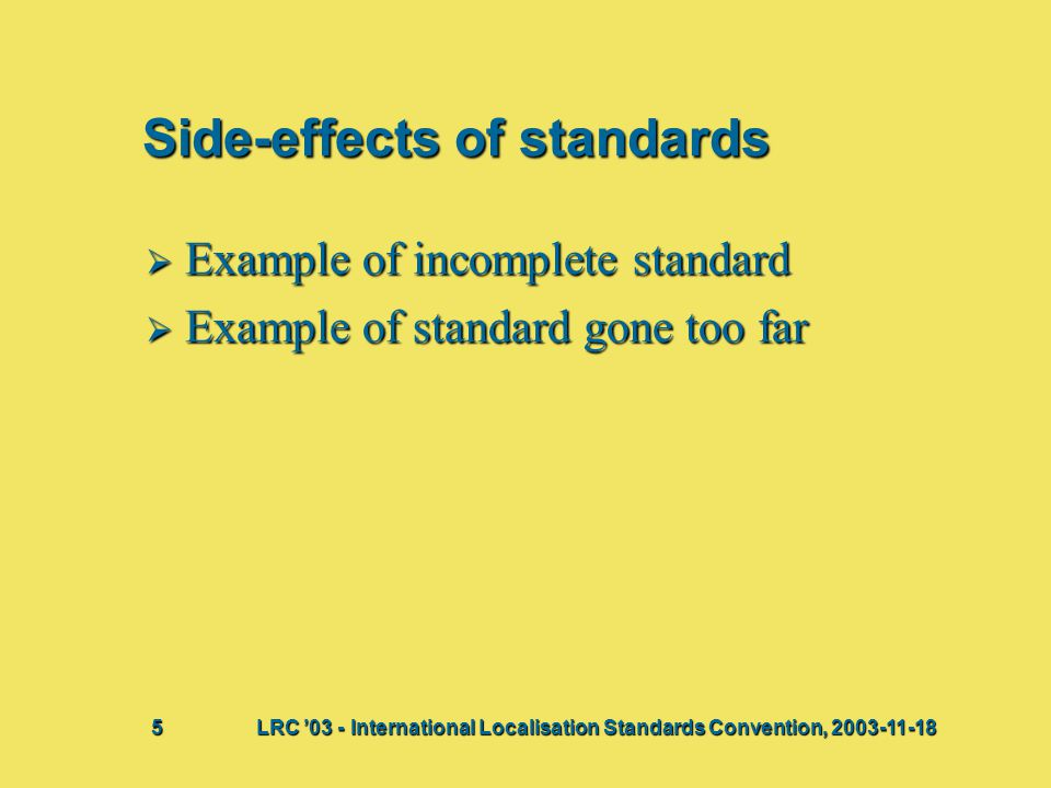 Side-effects of standards  Example of incomplete standard  Example of standard gone too far Bij deze presentatie vindt waarschijnlijk een discussie
