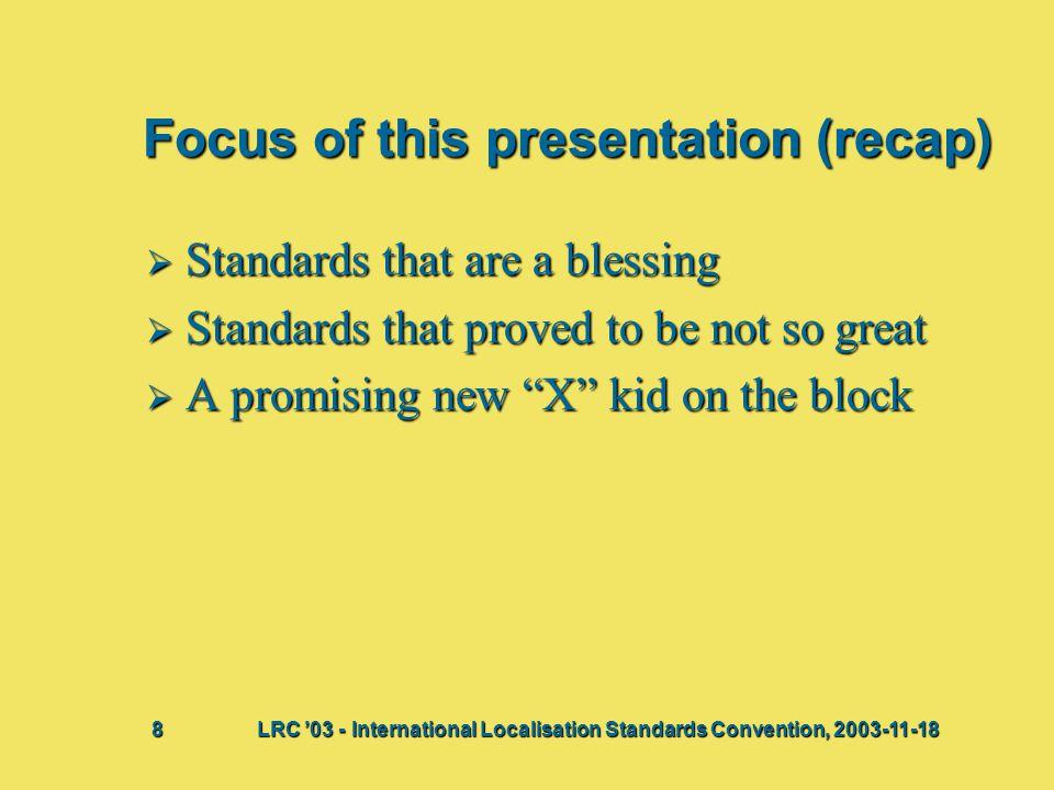 Focus of this presentation (recap)  Standards that are a blessing  Standards that proved to be not so great  A promising new X kid on the block Bij deze presentatie vindt waarschijnlijk een discussie plaats waaruit actiepunten voortkomen.
