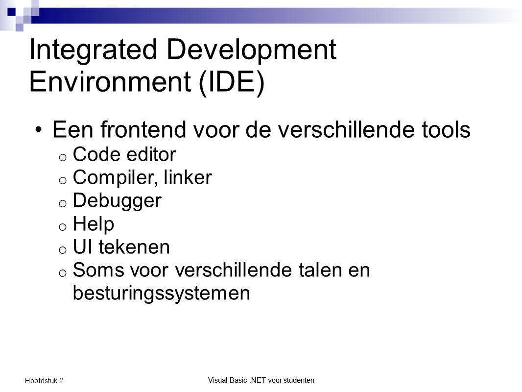 Visual Basic.NET voor studenten Hoofdstuk 2 Visual Basic.NET voor studenten Integrated Development Environment (IDE) Een frontend voor de verschillende tools o Code editor o Compiler, linker o Debugger o Help o UI tekenen o Soms voor verschillende talen en besturingssystemen