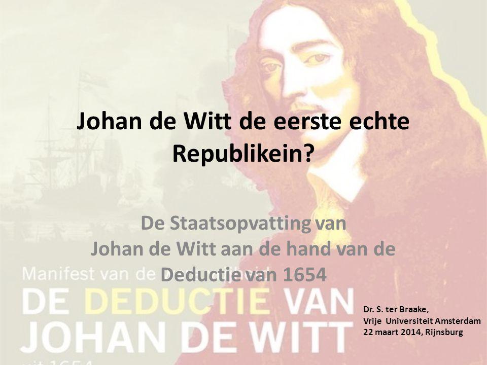 Johan de Witt de eerste echte Republikein? De Staatsopvatting van Johan de Witt aan de hand van de Deductie van 1654 Dr. S. ter Braake, Vrije Universi