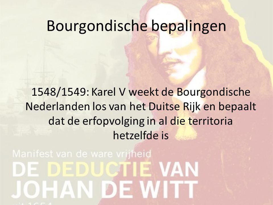 Bourgondische bepalingen 1548/1549: Karel V weekt de Bourgondische Nederlanden los van het Duitse Rijk en bepaalt dat de erfopvolging in al die territ