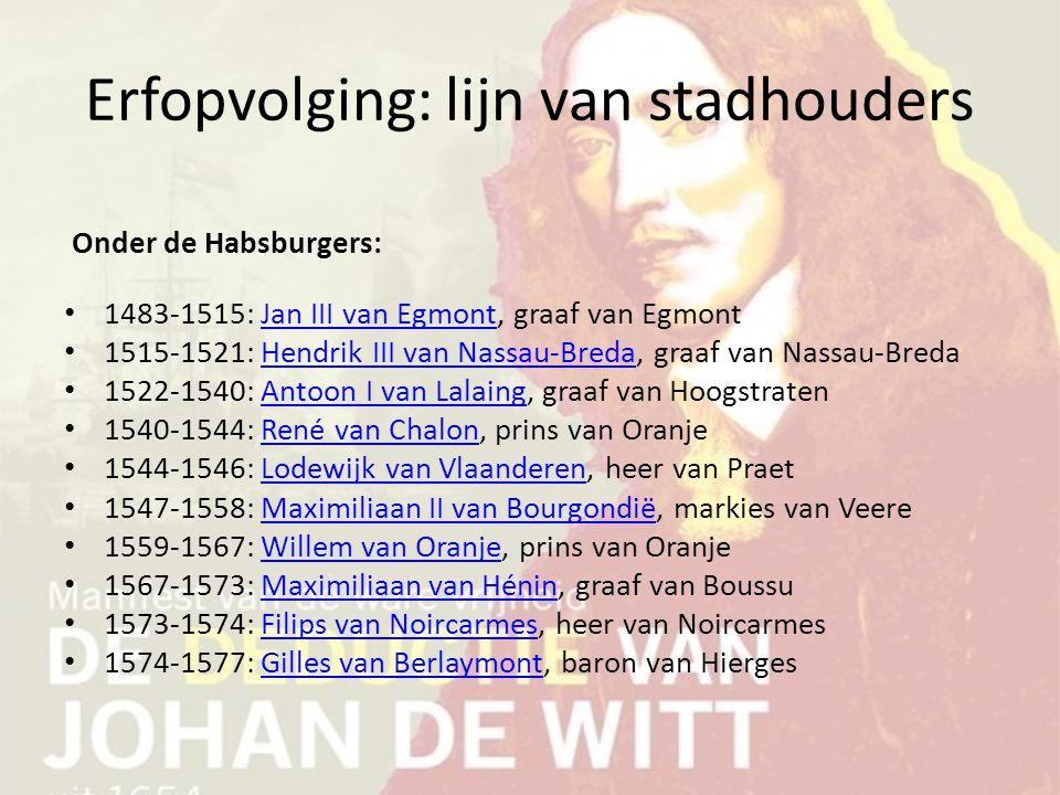 Erfopvolging: lijn van stadhouders Onder de Habsburgers: 1483-1515: Jan III van Egmont, graaf van EgmontJan III van Egmont 1515-1521: Hendrik III van