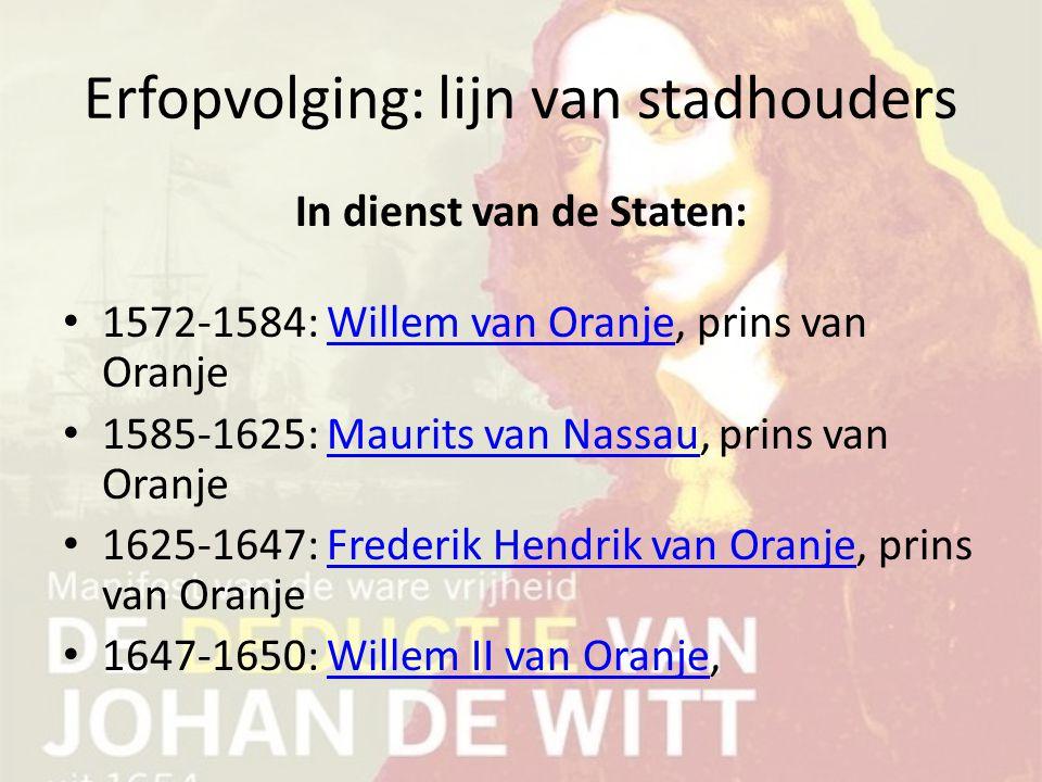Erfopvolging: lijn van stadhouders In dienst van de Staten: 1572-1584: Willem van Oranje, prins van OranjeWillem van Oranje 1585-1625: Maurits van Nas
