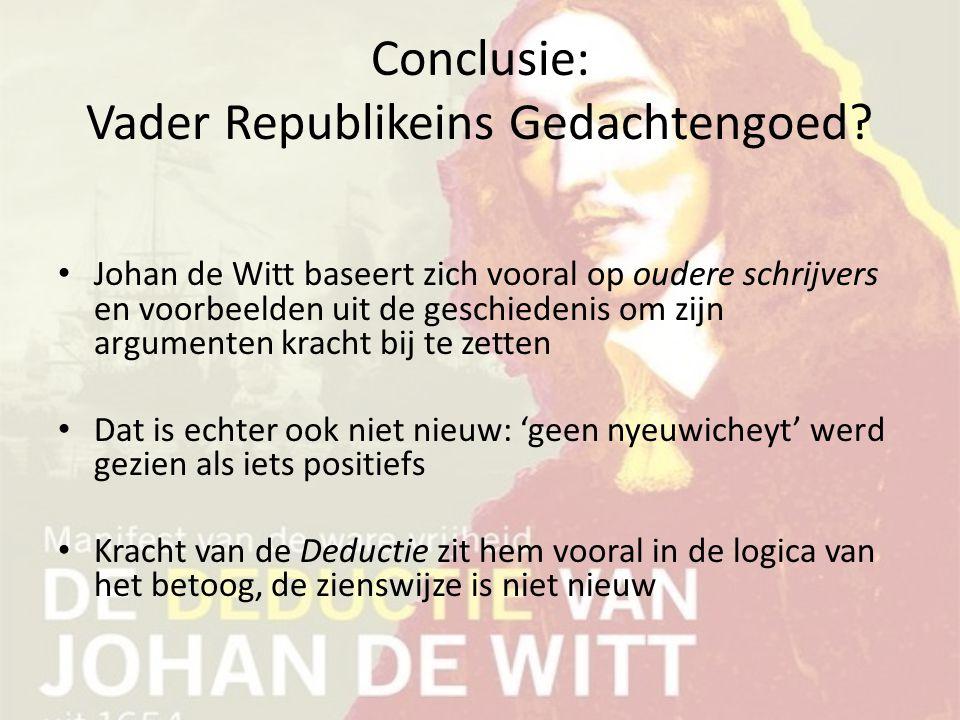 Conclusie: Vader Republikeins Gedachtengoed? Johan de Witt baseert zich vooral op oudere schrijvers en voorbeelden uit de geschiedenis om zijn argumen