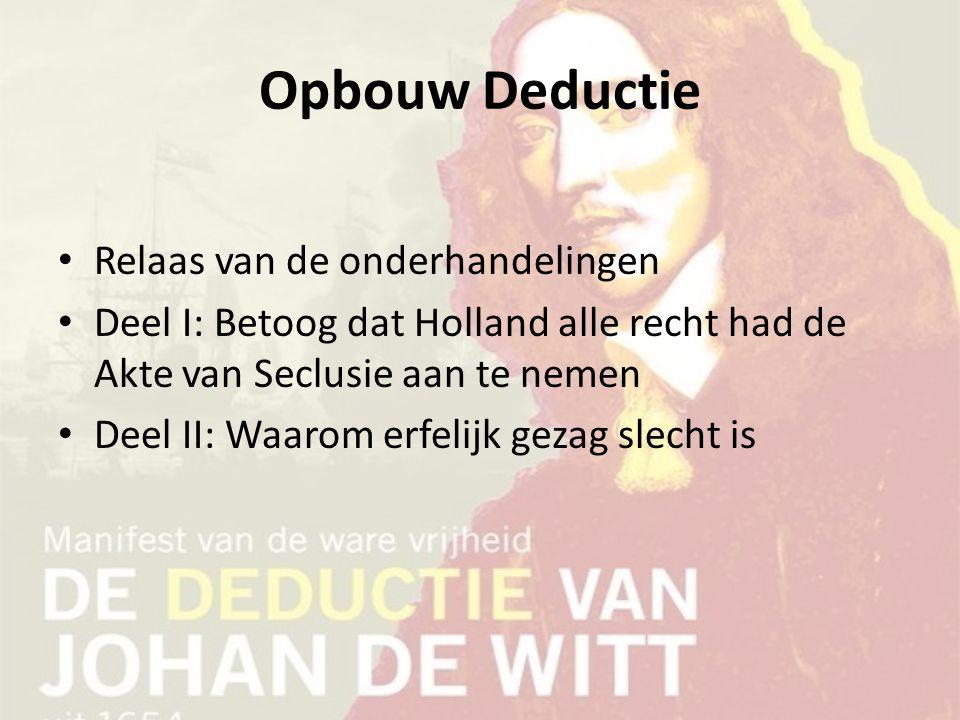 Opbouw Deductie Relaas van de onderhandelingen Deel I: Betoog dat Holland alle recht had de Akte van Seclusie aan te nemen Deel II: Waarom erfelijk ge