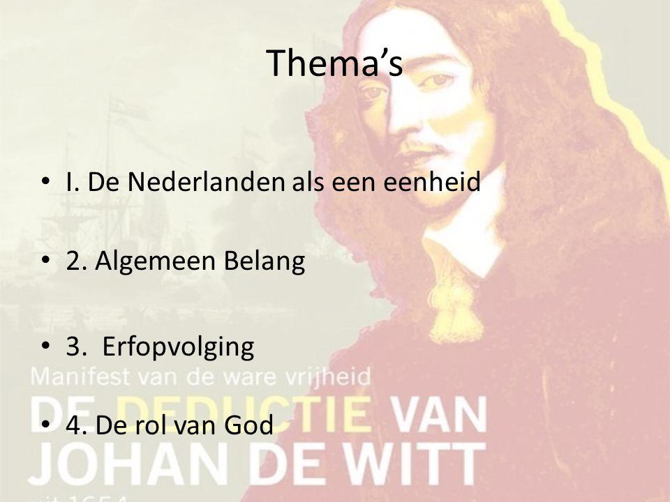 Thema's I. De Nederlanden als een eenheid 2. Algemeen Belang 3. Erfopvolging 4. De rol van God