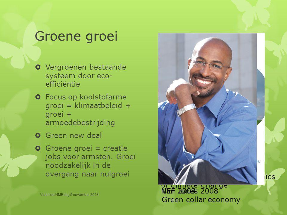 Groene groei  Vergroenen bestaande systeem door eco- efficiëntie  Focus op koolstofarme groei = klimaatbeleid + groei + armoedebestrijding  Green n