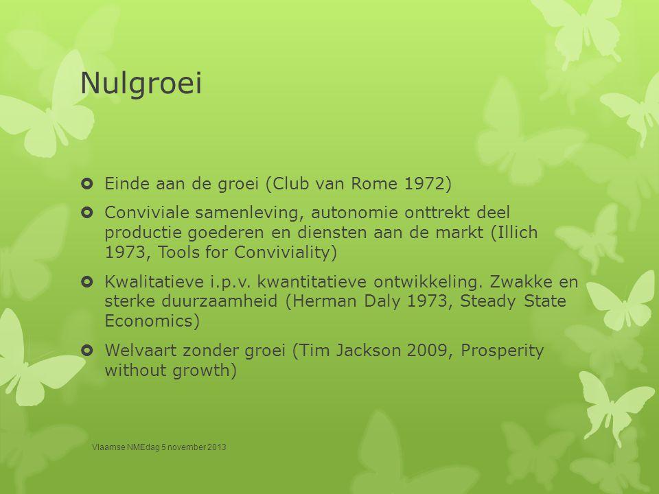 Nulgroei  Einde aan de groei (Club van Rome 1972)  Conviviale samenleving, autonomie onttrekt deel productie goederen en diensten aan de markt (Illi