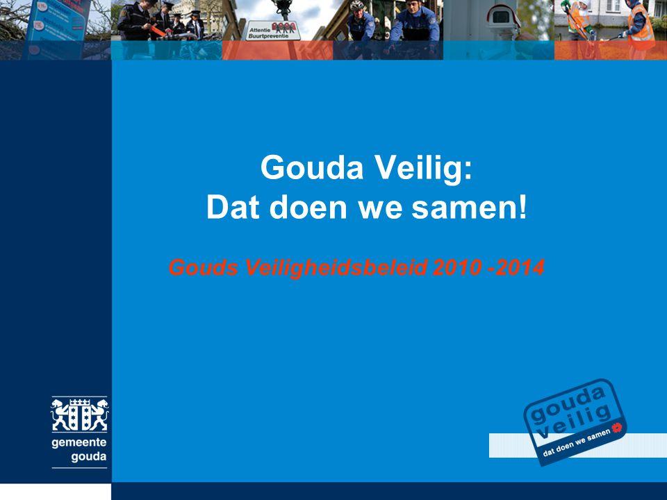Gouda Veilig: Dat doen we samen! Gouds Veiligheidsbeleid 2010 -2014