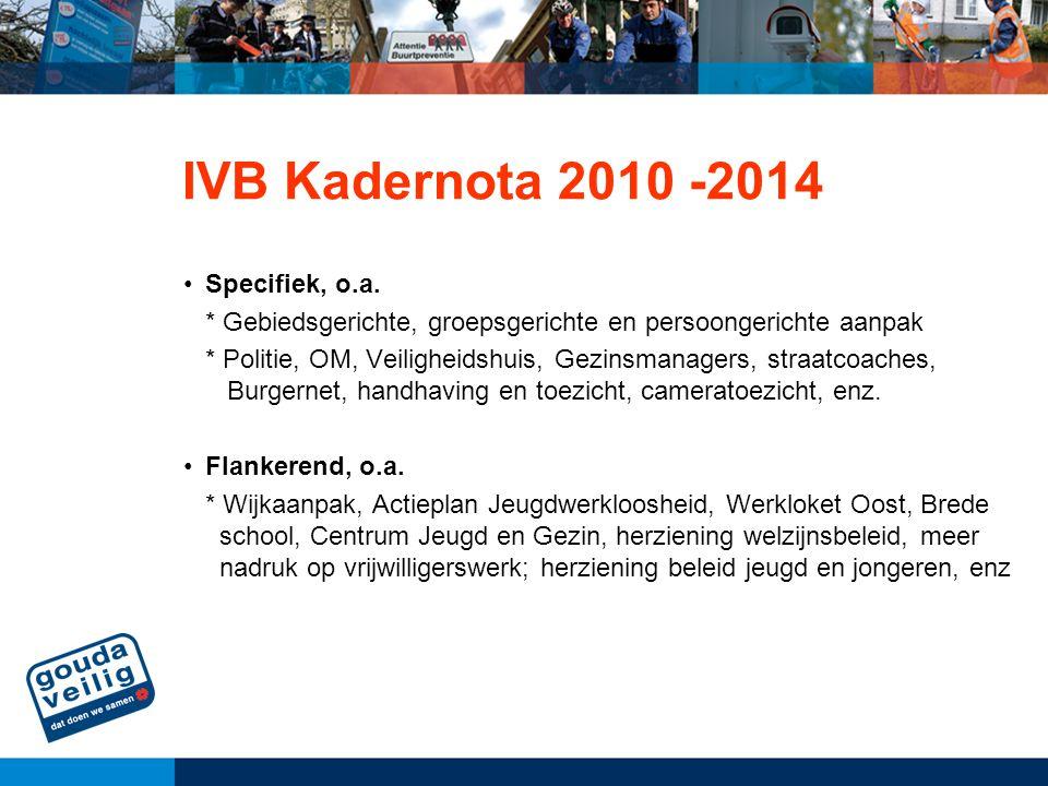IVB Kadernota 2010 -2014 Specifiek, o.a. * Gebiedsgerichte, groepsgerichte en persoongerichte aanpak * Politie, OM, Veiligheidshuis, Gezinsmanagers, s
