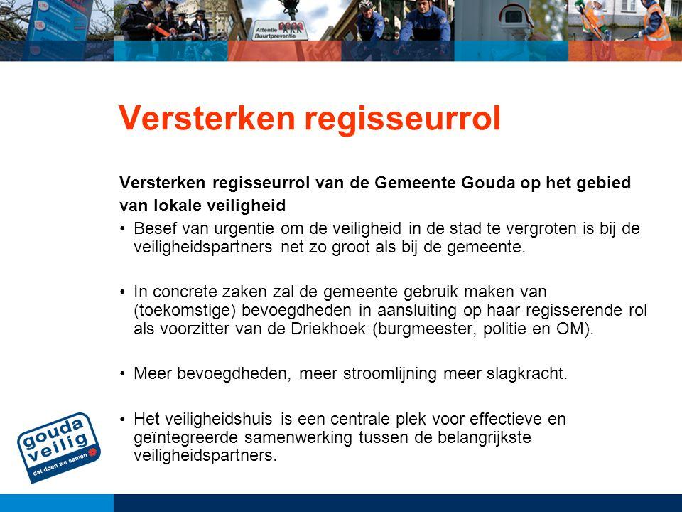 Versterken regisseurrol Versterken regisseurrol van de Gemeente Gouda op het gebied van lokale veiligheid Besef van urgentie om de veiligheid in de st