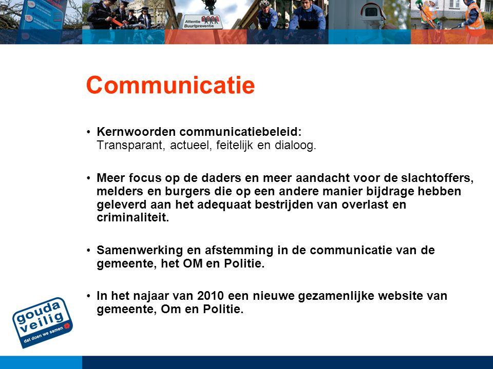 Communicatie Kernwoorden communicatiebeleid: Transparant, actueel, feitelijk en dialoog. Meer focus op de daders en meer aandacht voor de slachtoffers