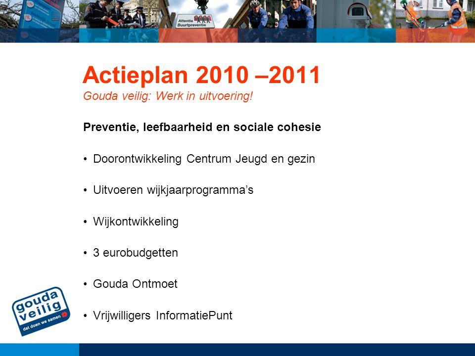 Actieplan 2010 –2011 Gouda veilig: Werk in uitvoering! Preventie, leefbaarheid en sociale cohesie Doorontwikkeling Centrum Jeugd en gezin Uitvoeren wi
