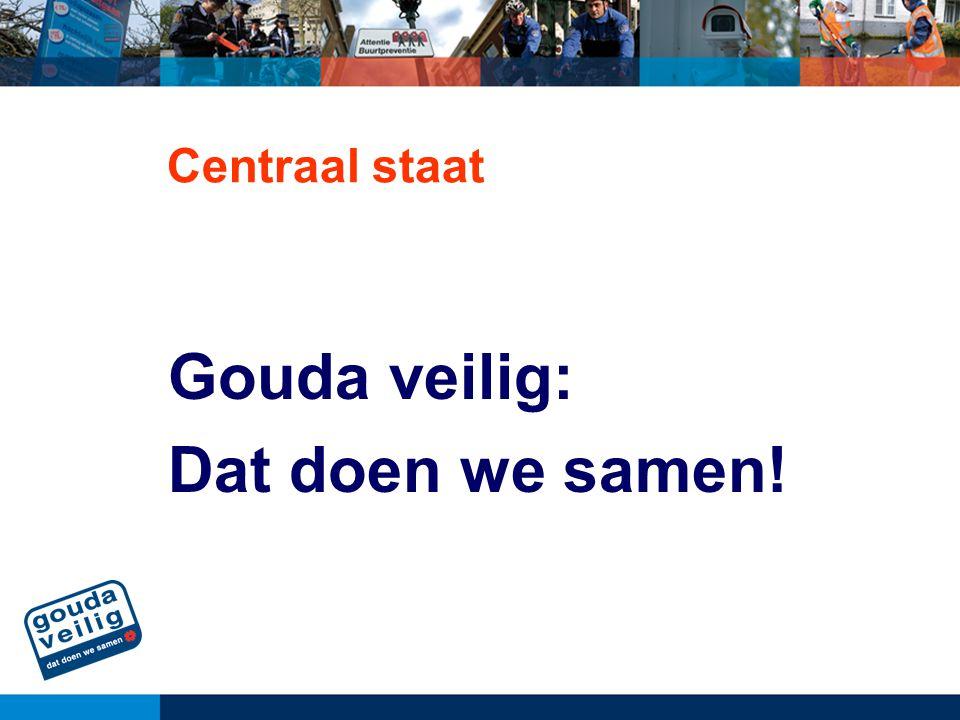 Centraal staat Gouda veilig: Dat doen we samen!