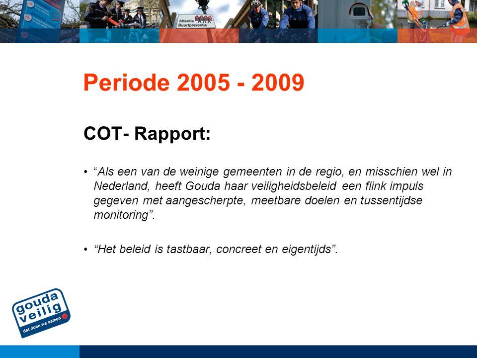 """Periode 2005 - 2009 COT- Rapport: """"Als een van de weinige gemeenten in de regio, en misschien wel in Nederland, heeft Gouda haar veiligheidsbeleid een"""