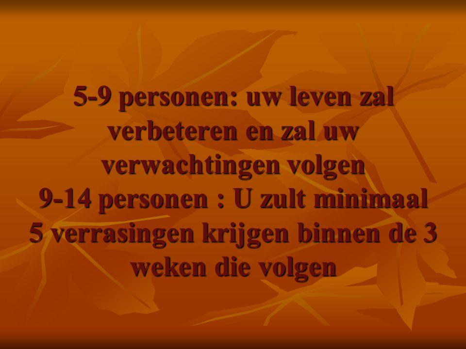 5-9 personen: uw leven zal verbeteren en zal uw verwachtingen volgen 9-14 personen : U zult minimaal 5 verrasingen krijgen binnen de 3 weken die volge