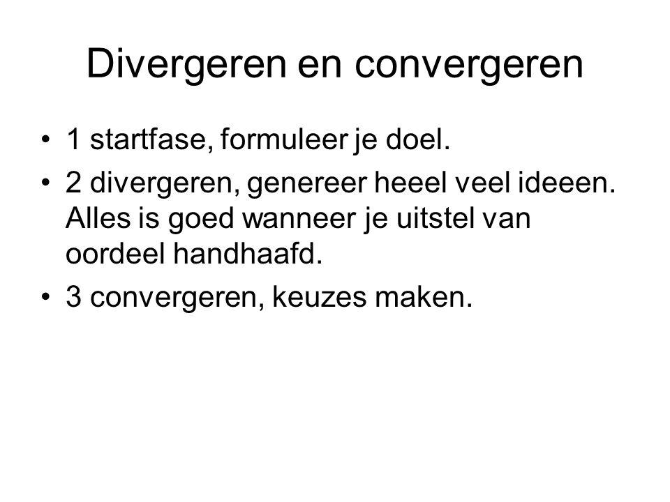 Divergeren en convergeren 1 startfase, formuleer je doel. 2 divergeren, genereer heeel veel ideeen. Alles is goed wanneer je uitstel van oordeel handh