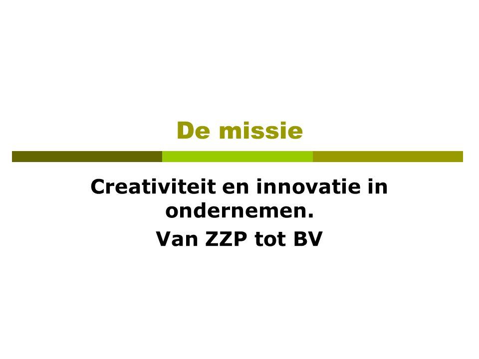 De missie Creativiteit en innovatie in ondernemen. Van ZZP tot BV