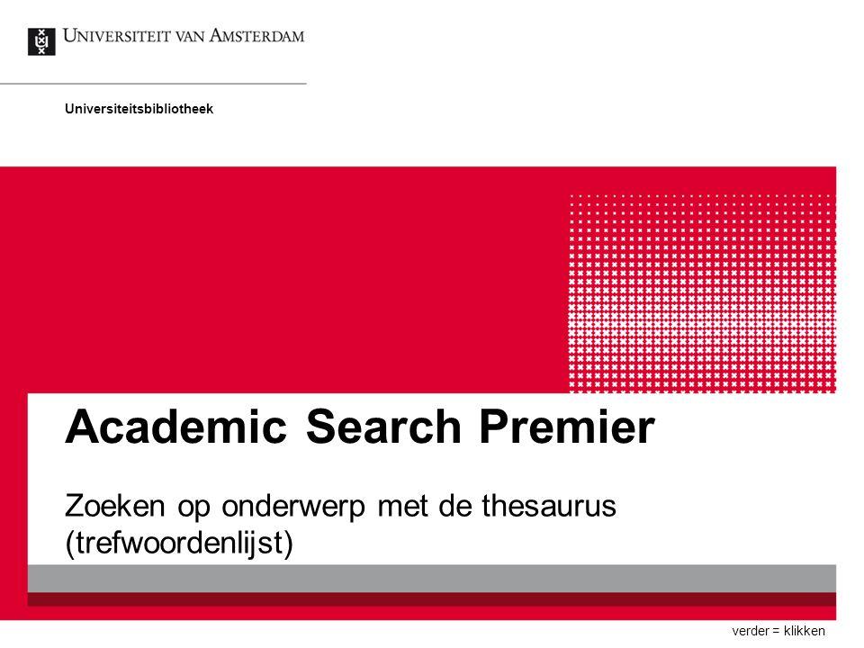 Academic Search Premier Zoeken op onderwerp met de thesaurus (trefwoordenlijst) Universiteitsbibliotheek verder = klikken