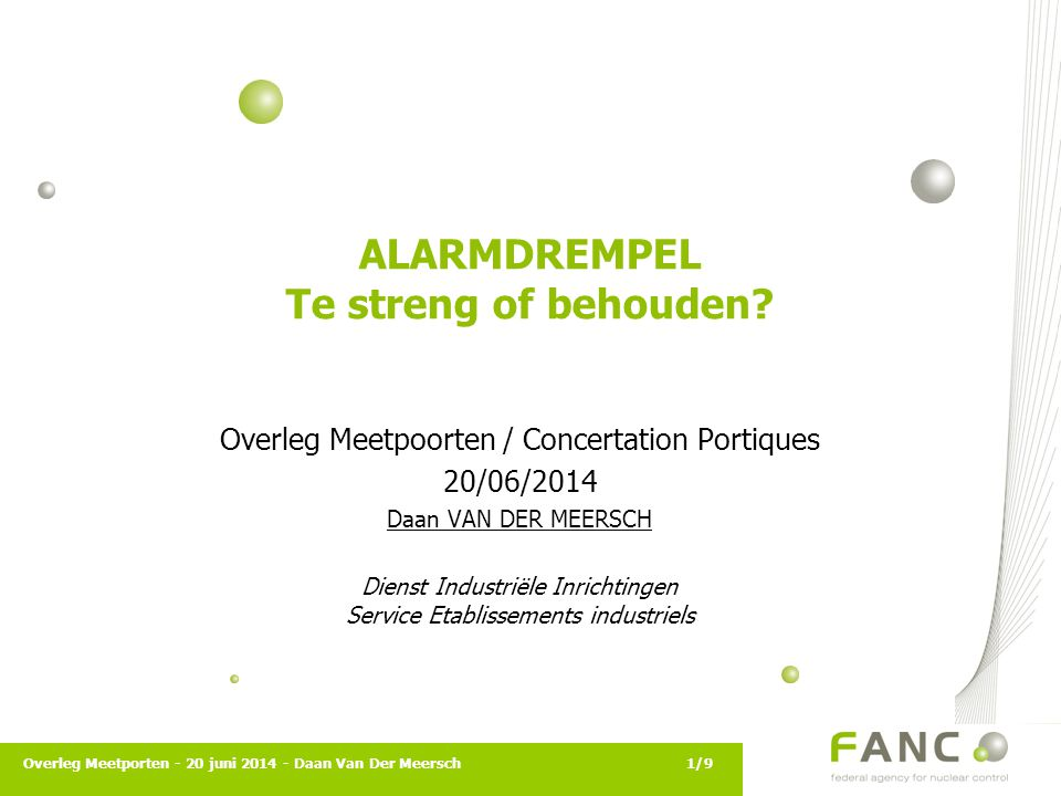 Vaststelling Overleg Meetporten - 20 juni 2014 - Daan Van Der Meersch2/9 # ALARMEN ↑ Meestal medische oorsprong Is de wettelijke alarmdrempel (BG+5σ) te laag/te streng?