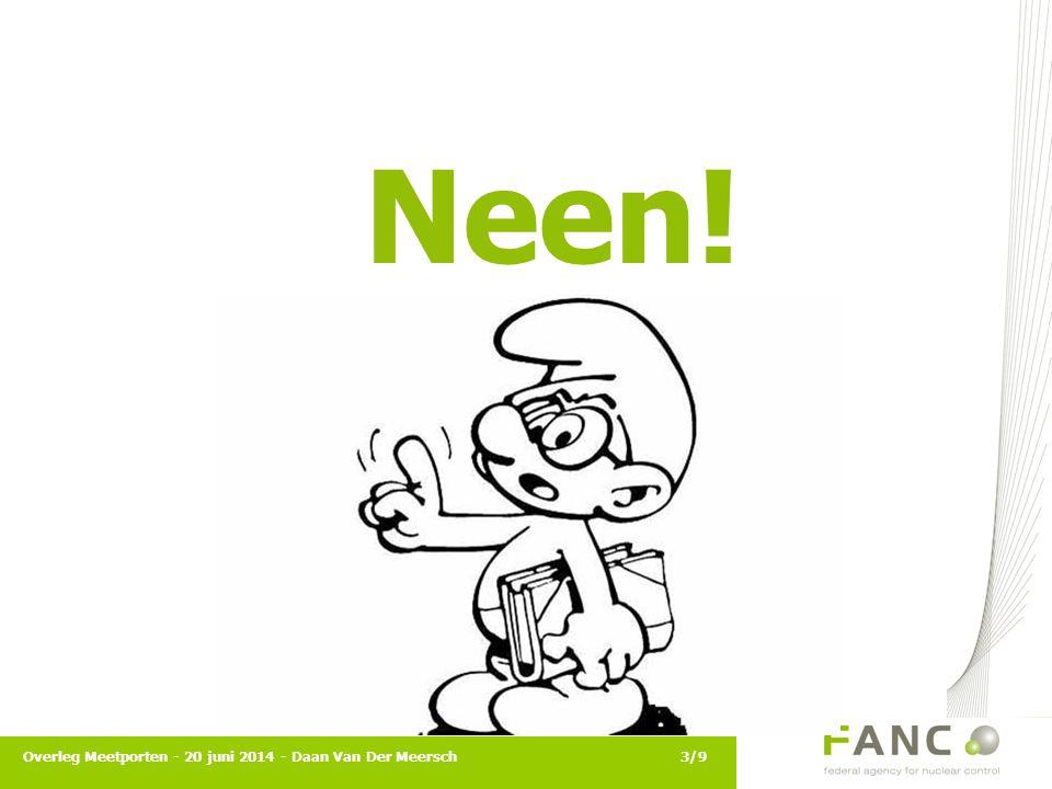 Neen! Overleg Meetporten - 20 juni 2014 - Daan Van Der Meersch3/9