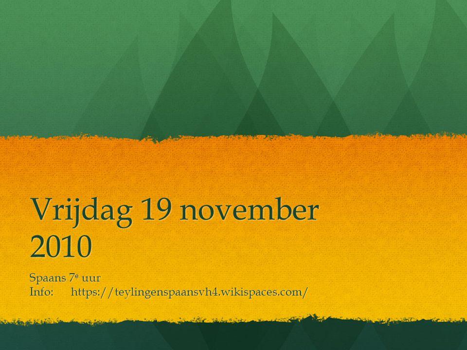 Vrijdag 19 november 2010 Spaans 7 e uur Info: https://teylingenspaansvh4.wikispaces.com/