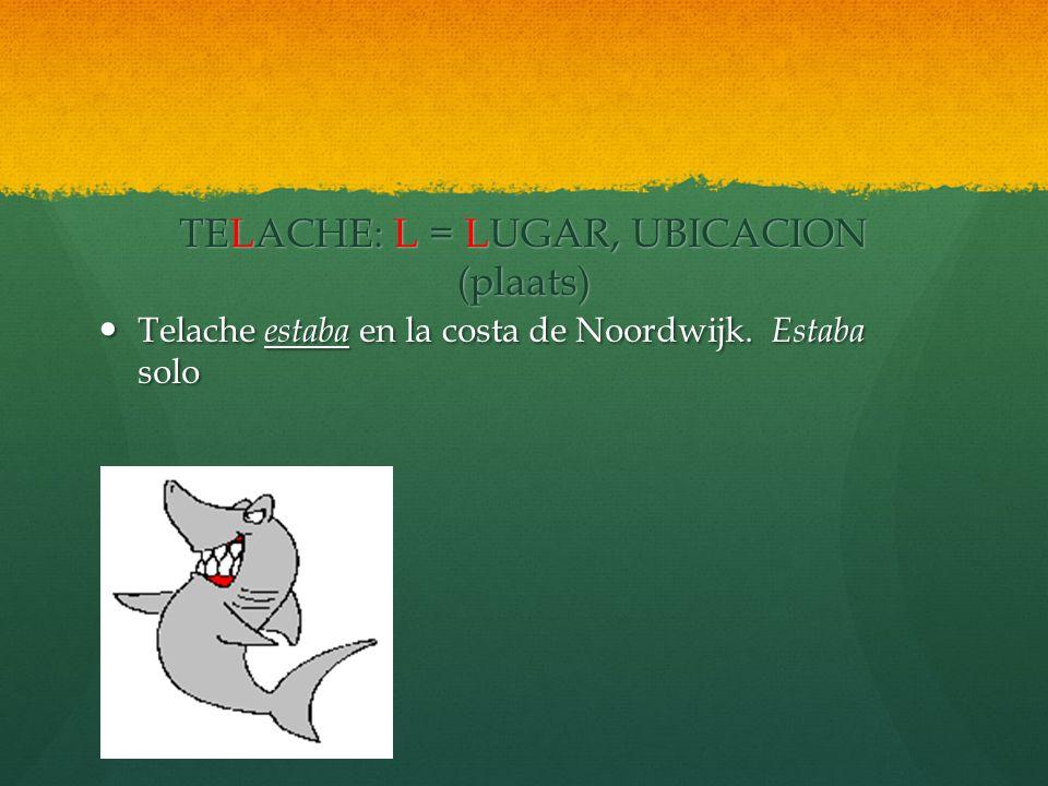 TELACHE: E = EDAD (TENER... ANOS) (Leeftijd) Telache tenía un año.