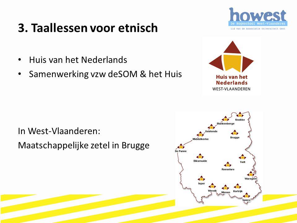Huis van het Nederlands Samenwerking vzw deSOM & het Huis In West-Vlaanderen: Maatschappelijke zetel in Brugge 3. Taallessen voor etnisch
