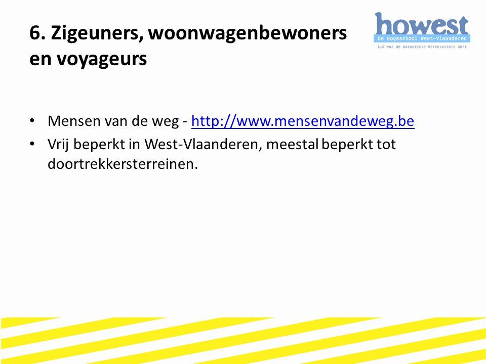 Mensen van de weg - http://www.mensenvandeweg.behttp://www.mensenvandeweg.be Vrij beperkt in West-Vlaanderen, meestal beperkt tot doortrekkersterreine