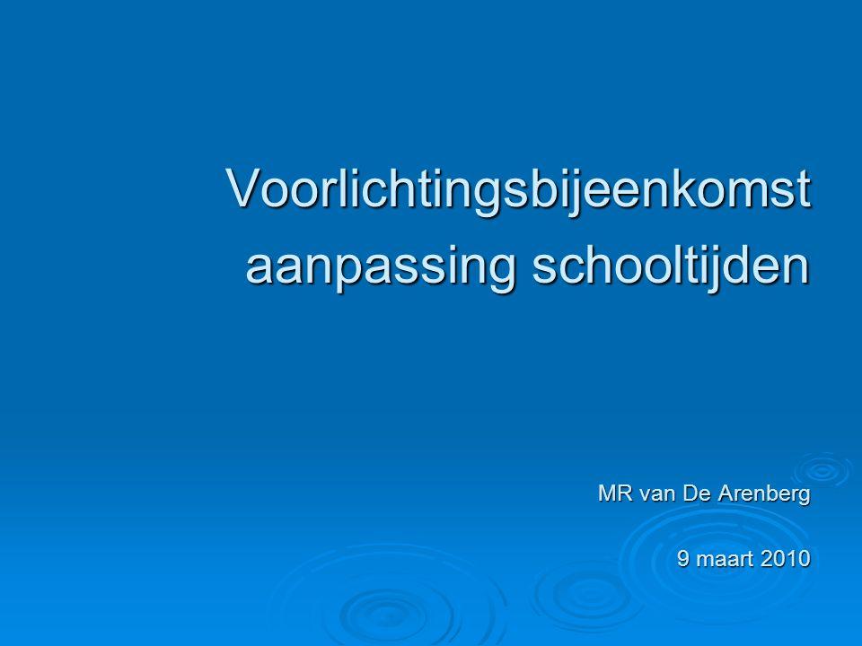 Voorlichtingsbijeenkomst aanpassing schooltijden MR van De Arenberg 9 maart 2010