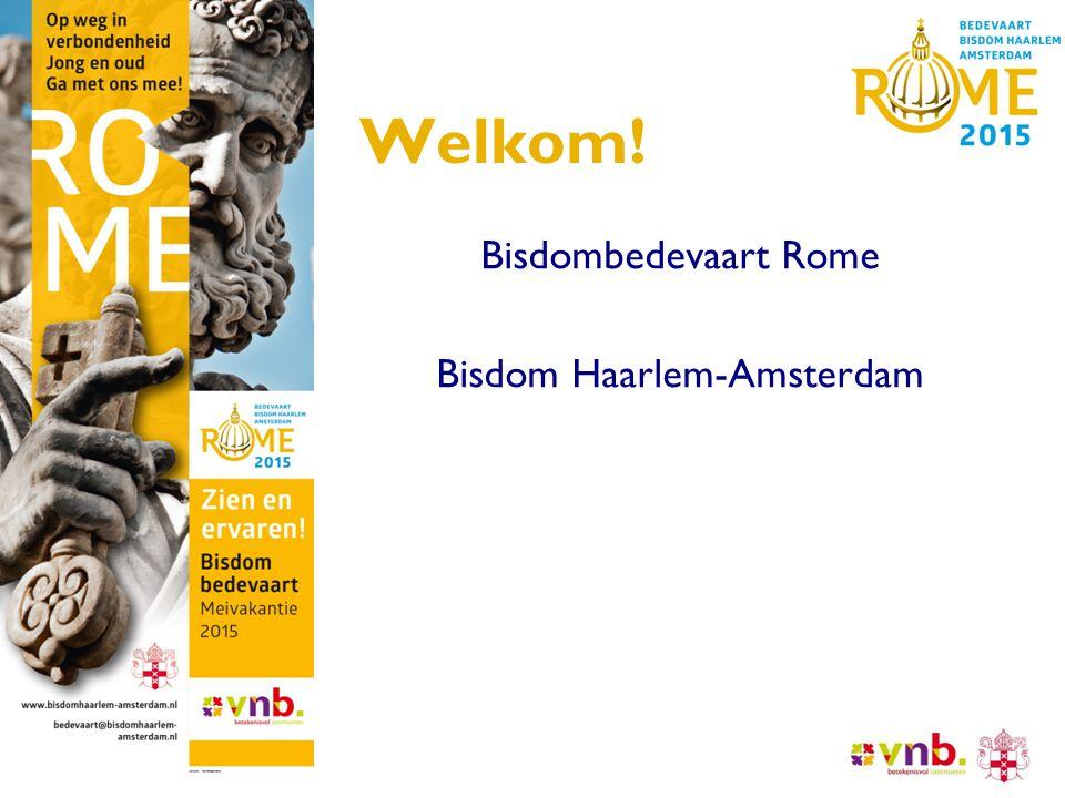 Welkom! Bisdombedevaart Rome Bisdom Haarlem-Amsterdam