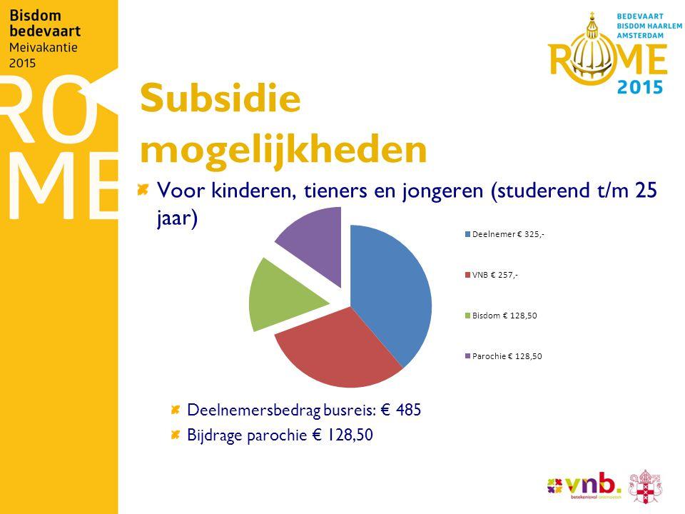 Subsidie mogelijkheden Voor kinderen, tieners en jongeren (studerend t/m 25 jaar) Deelnemersbedrag busreis: € 485 Bijdrage parochie € 128,50
