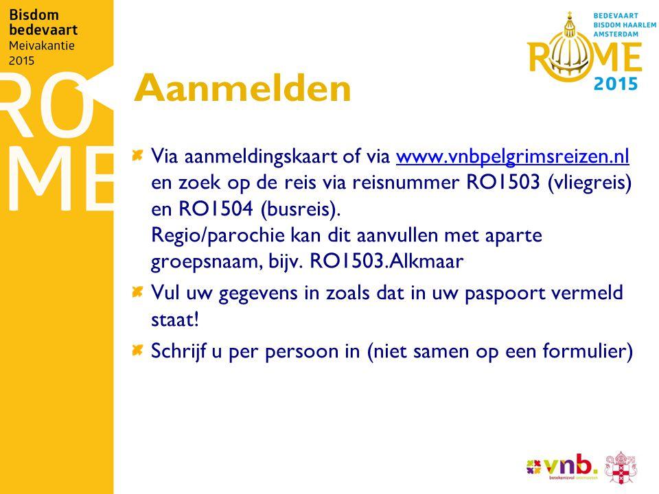 Aanmelden Via aanmeldingskaart of via www.vnbpelgrimsreizen.nl en zoek op de reis via reisnummer RO1503 (vliegreis) en RO1504 (busreis).
