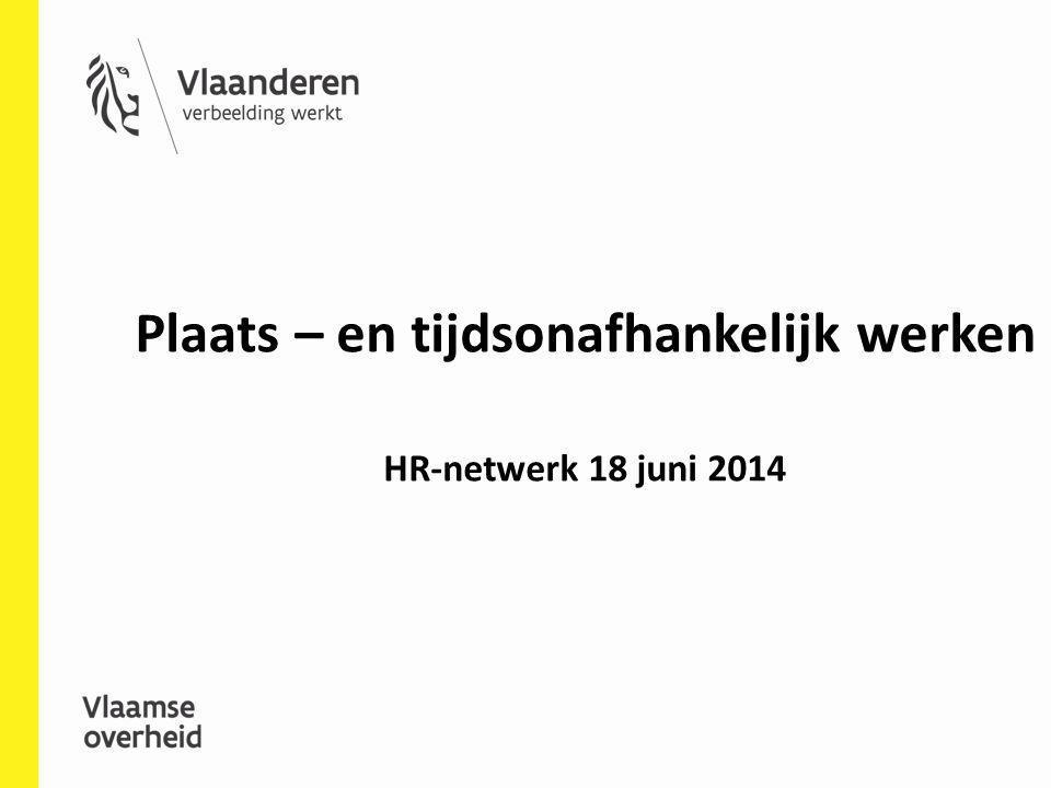 Plaats – en tijdsonafhankelijk werken HR-netwerk 18 juni 2014