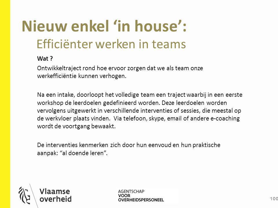 Nieuw enkel 'in house': 100 Wat ? Ontwikkeltraject rond hoe ervoor zorgen dat we als team onze werkefficiëntie kunnen verhogen. Na een intake, doorloo